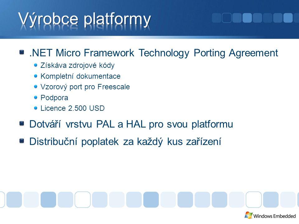 .NET Micro Framework Technology Porting Agreement Získáva zdrojové kódy Kompletní dokumentace Vzorový port pro Freescale Podpora Licence 2.500 USD Dotváří vrstvu PAL a HAL pro svou platformu Distribuční poplatek za každý kus zařízení