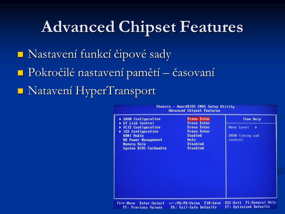 Advanced Chipset Features Nastavení funkcí čipové sady Nastavení funkcí čipové sady Pokročilé nastavení pamětí – časovaní Pokročilé nastavení pamětí – časovaní Natavení HyperTransport Natavení HyperTransport