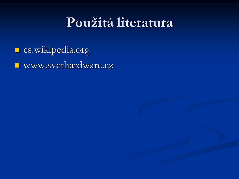 Použitá literatura cs.wikipedia.org cs.wikipedia.org www.svethardware.cz www.svethardware.cz
