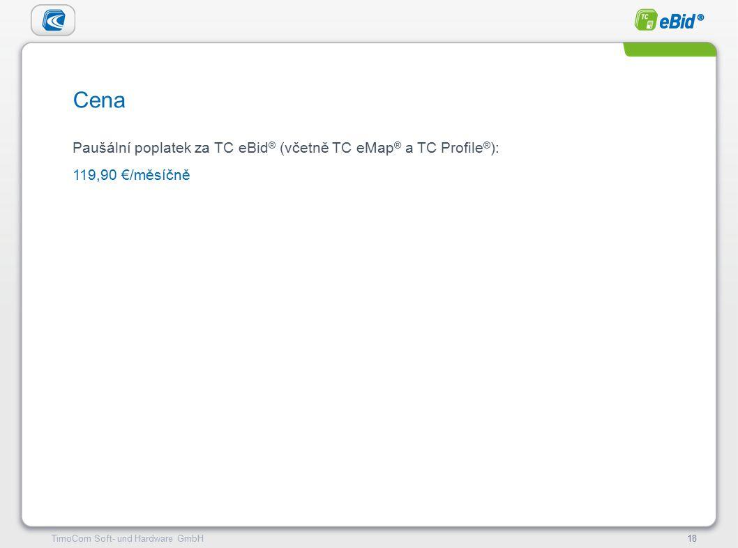 TimoCom – le futur du transport !18TimoCom Soft- und Hardware GmbH18 Cena Paušální poplatek za TC eBid ® (včetně TC eMap ® a TC Profile ® ): 119,90 €/měsíčně