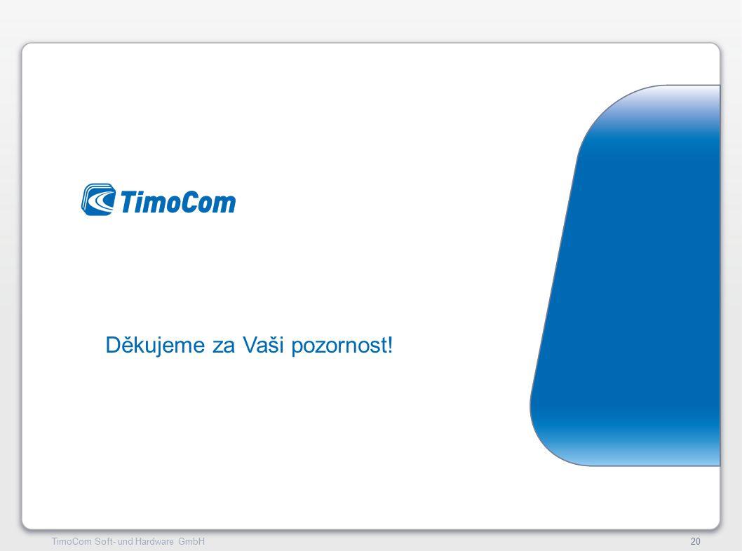 TimoCom – le futur du transport !20TimoCom Soft- und Hardware GmbH20 Děkujeme za Vaši pozornost!
