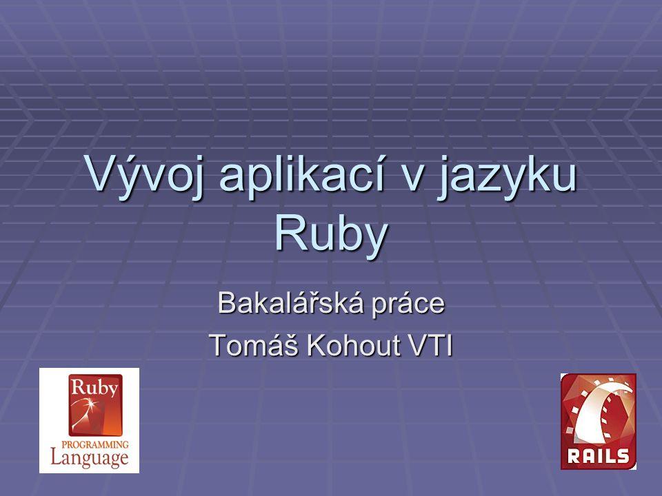 Vývoj aplikací v jazyku Ruby Bakalářská práce Tomáš Kohout VTI