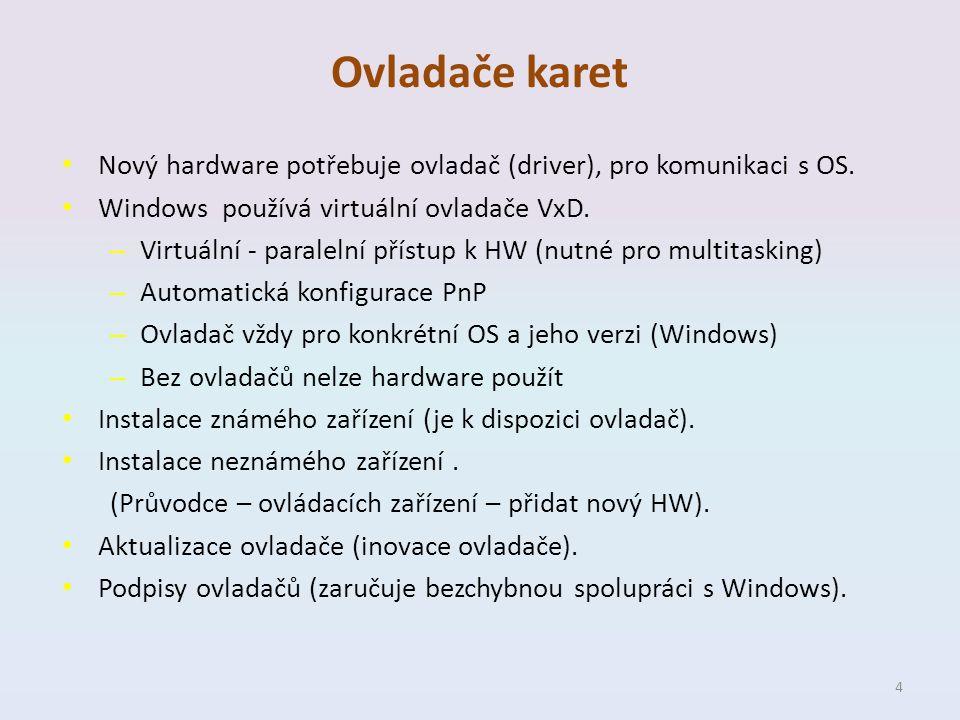 Ovladače karet Nový hardware potřebuje ovladač (driver), pro komunikaci s OS. Windows používá virtuální ovladače VxD. – Virtuální - paralelní přístup