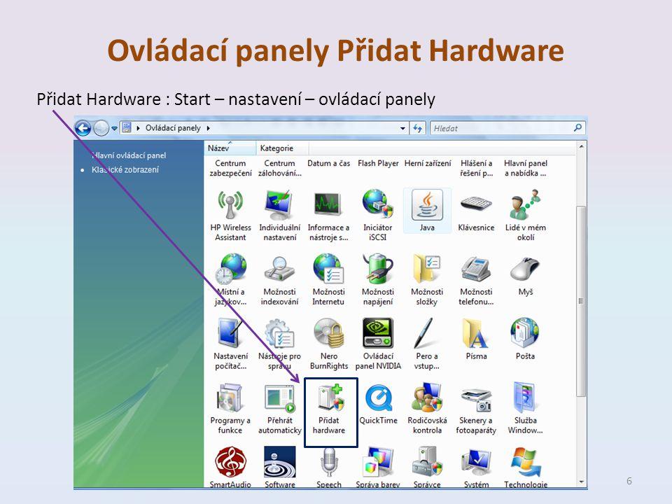 Ovládací panely Přidat Hardware Přidat Hardware : Start – nastavení – ovládací panely 6