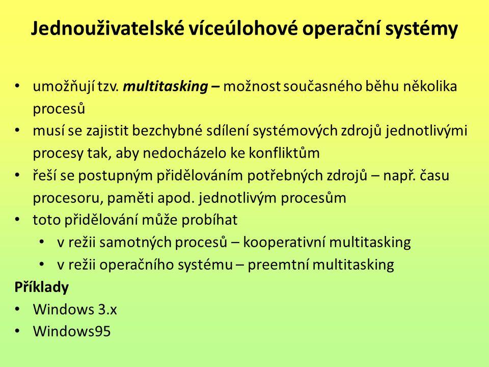umožňují tzv. multitasking – možnost současného běhu několika procesů musí se zajistit bezchybné sdílení systémových zdrojů jednotlivými procesy tak,
