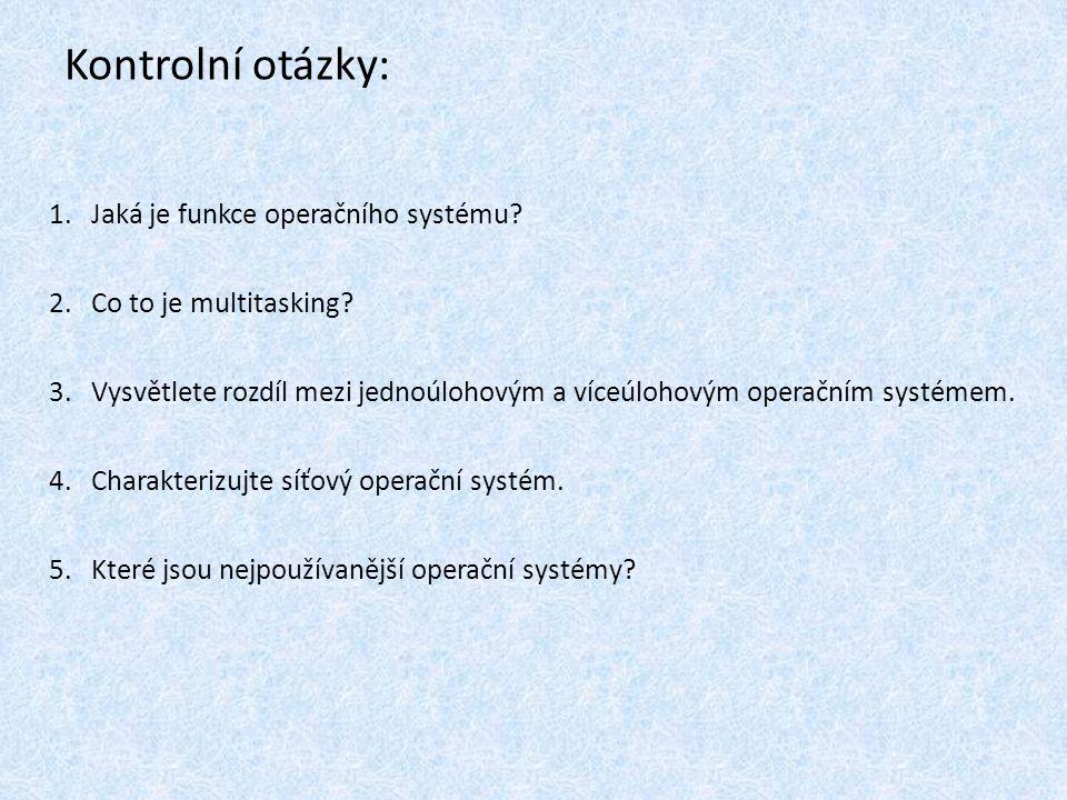 Kontrolní otázky: 1.Jaká je funkce operačního systému? 2.Co to je multitasking? 3.Vysvětlete rozdíl mezi jednoúlohovým a víceúlohovým operačním systém