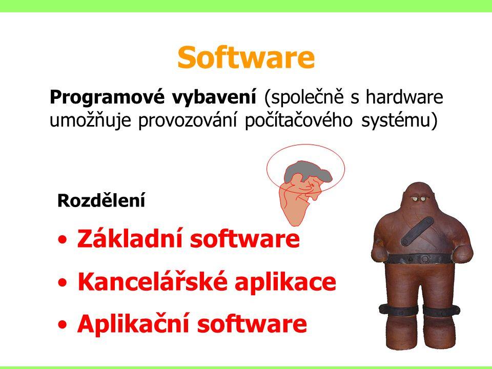 Software Programové vybavení (společně s hardware umožňuje provozování počítačového systému) Rozdělení Základní software Kancelářské aplikace Aplikační software