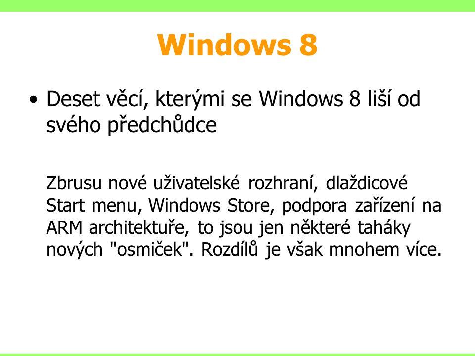 Windows 8 Deset věcí, kterými se Windows 8 liší od svého předchůdce Zbrusu nové uživatelské rozhraní, dlaždicové Start menu, Windows Store, podpora zařízení na ARM architektuře, to jsou jen některé taháky nových osmiček .