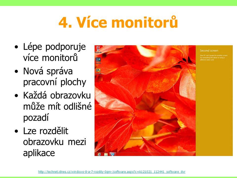 4. Více monitorů Lépe podporuje více monitorů Nová správa pracovní plochy Každá obrazovku může mít odlišné pozadí Lze rozdělit obrazovku mezi aplikace