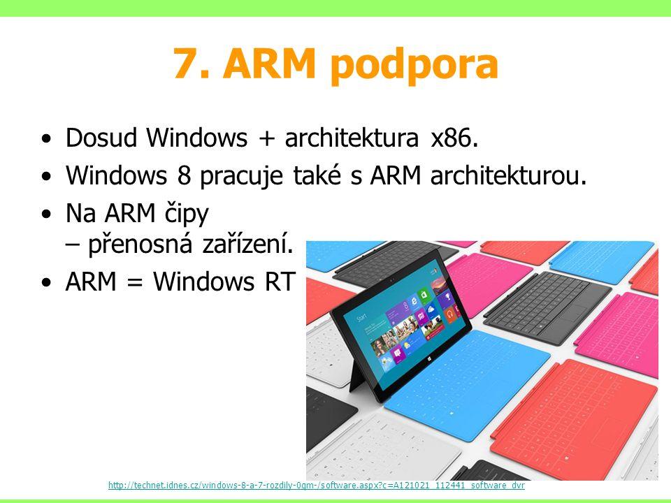 7.ARM podpora Dosud Windows + architektura x86. Windows 8 pracuje také s ARM architekturou.