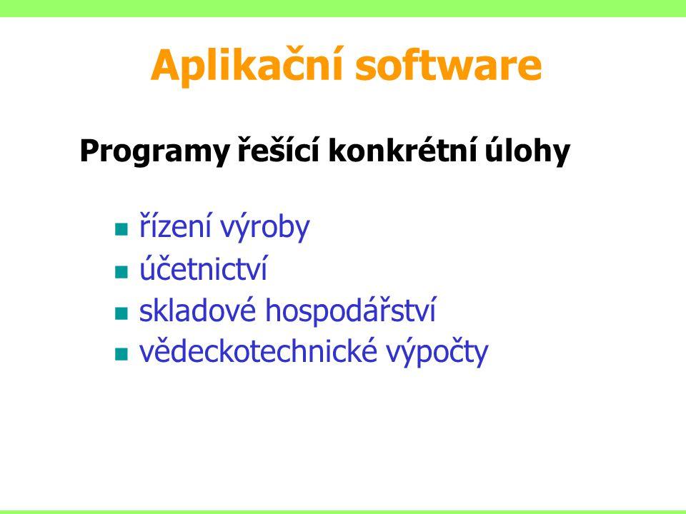 Aplikační software Programy řešící konkrétní úlohy řízení výroby účetnictví skladové hospodářství vědeckotechnické výpočty