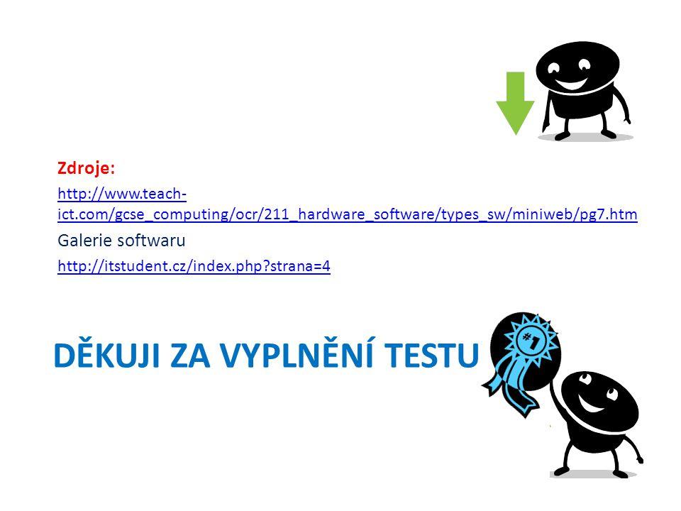 DĚKUJI ZA VYPLNĚNÍ TESTU Zdroje: http://www.teach- ict.com/gcse_computing/ocr/211_hardware_software/types_sw/miniweb/pg7.htm Galerie softwaru http://itstudent.cz/index.php?strana=4