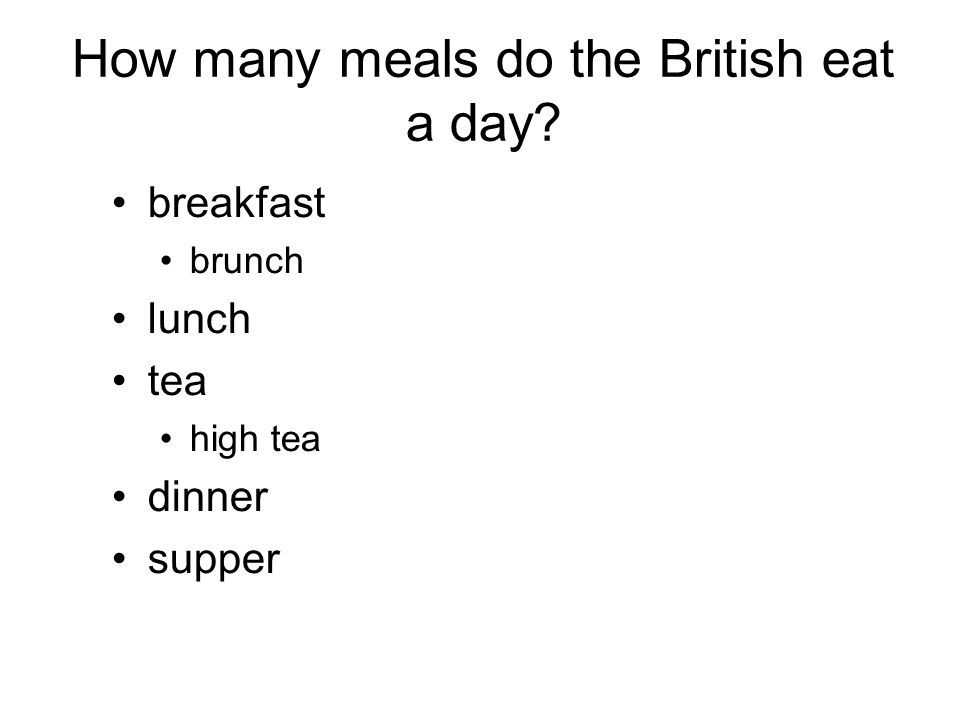 How many meals do the British eat a day breakfast brunch lunch tea high tea dinner supper