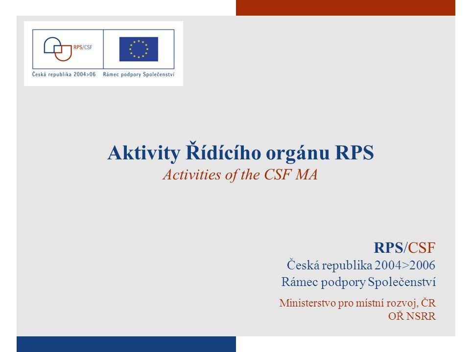 1 RPS/CSF Česká republika 2004>2006 Rámec podpory Společenství Ministerstvo pro místní rozvoj, ČR OŘ NSRR Aktivity Řídícího orgánu RPS Activities of the CSF MA