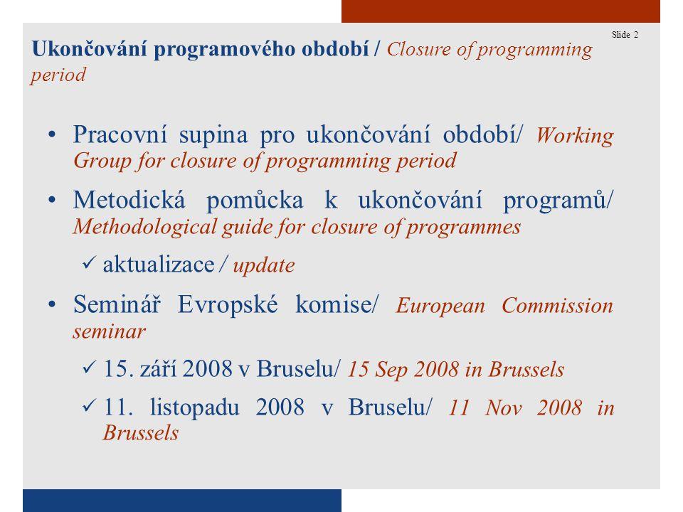 2 Ukončování programového období / Closure of programming period Slide 2 Pracovní supina pro ukončování období/ Working Group for closure of programmi