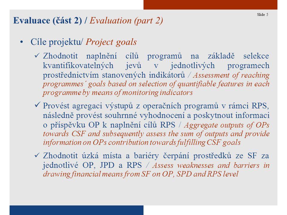 5 Evaluace (část 2) / Evaluation (part 2) Slide 5 Cíle projektu/ Project goals Zhodnotit naplnění cílů programů na základě selekce kvantifikovatelných