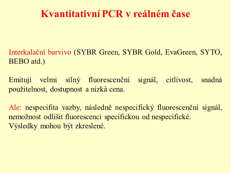 Kvantitativní PCR v reálném čase Interkalační barvivo (SYBR Green, SYBR Gold, EvaGreen, SYTO, BEBO atd.) Emitují velmi silný fluorescenční signál, cit