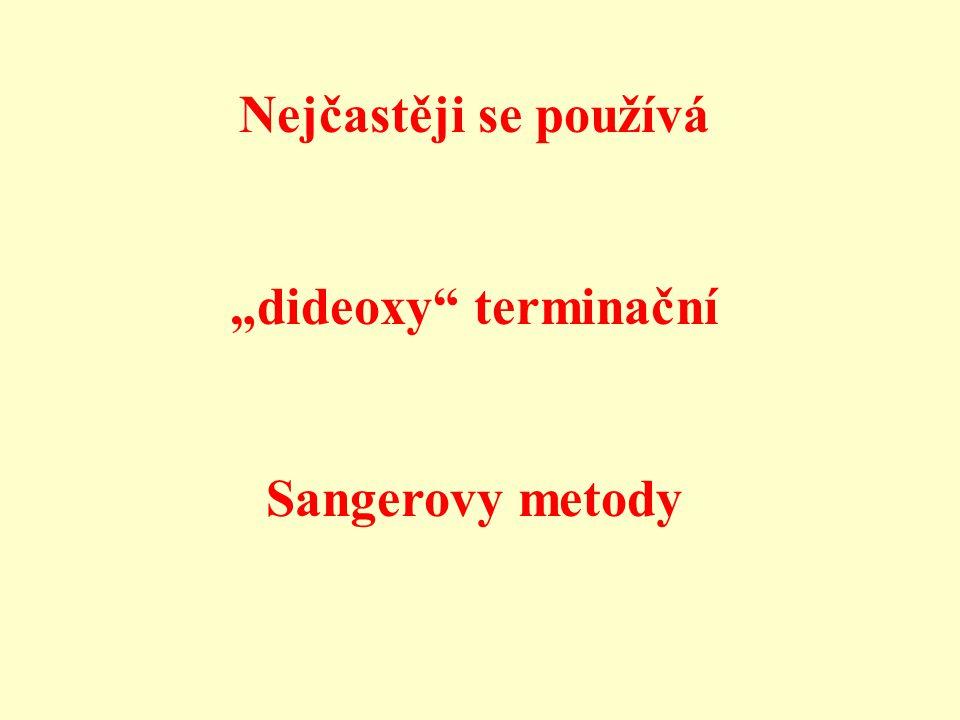 """Nejčastěji se používá """"dideoxy"""" terminační Sangerovy metody"""
