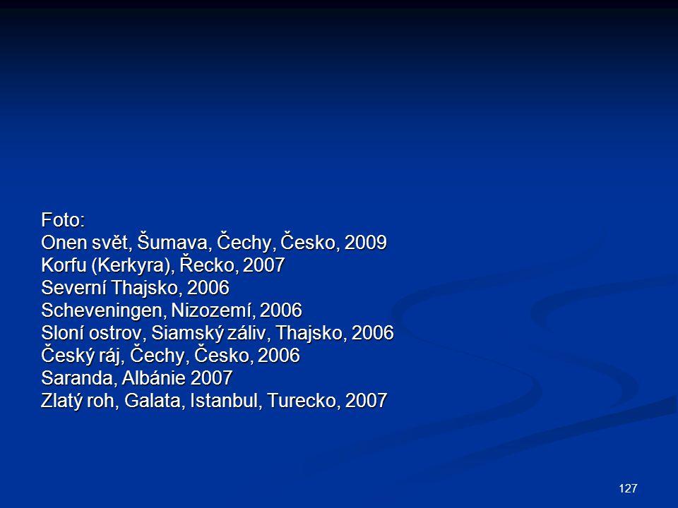 127 Foto: Onen svět, Šumava, Čechy, Česko, 2009 Korfu (Kerkyra), Řecko, 2007 Severní Thajsko, 2006 Scheveningen, Nizozemí, 2006 Sloní ostrov, Siamský