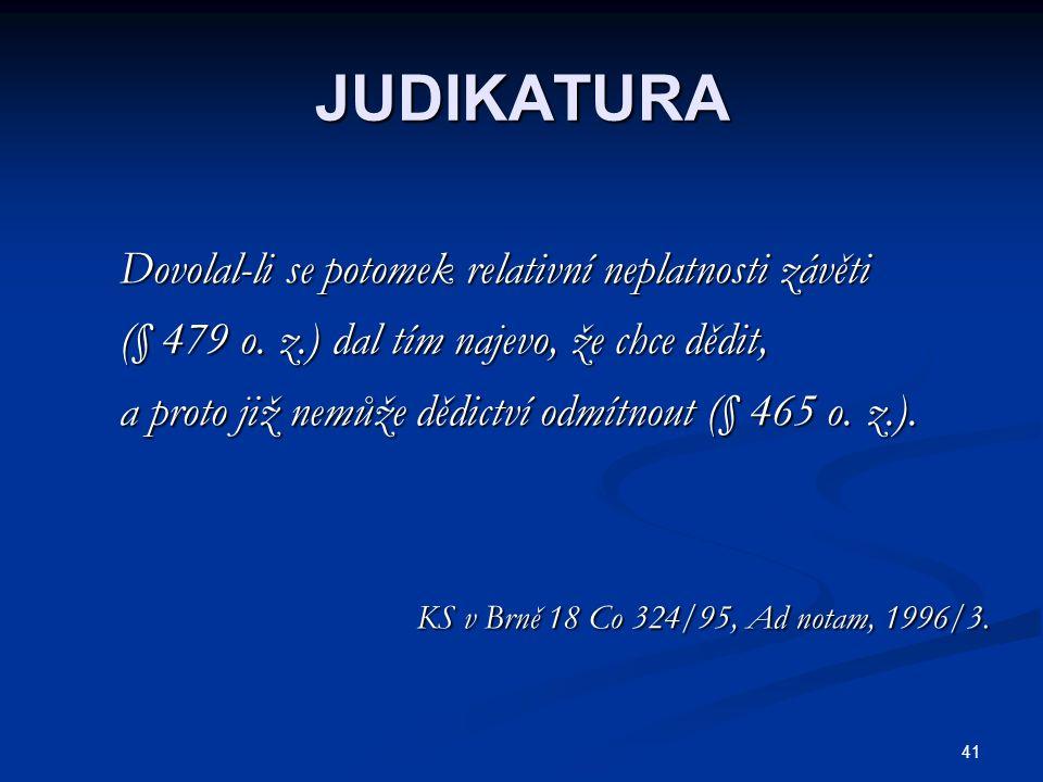 41 JUDIKATURA Dovolal-li se potomek relativní neplatnosti závěti Dovolal-li se potomek relativní neplatnosti závěti (§ 479 o. z.) dal tím najevo, že c