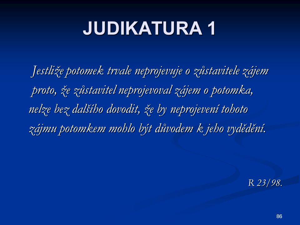 87 JUDIKATURA 2 Pro posouzení důvodů vydědění podle ustanovení Pro posouzení důvodů vydědění podle ustanovení § 469 odst.