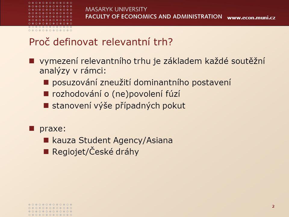 www.econ.muni.cz Proč definovat relevantní trh? vymezení relevantního trhu je základem každé soutěžní analýzy v rámci: posuzování zneužití dominantníh