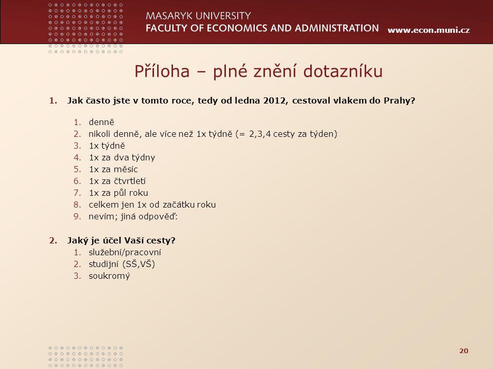 www.econ.muni.cz Příloha – plné znění dotazníku 1.Jak často jste v tomto roce, tedy od ledna 2012, cestoval vlakem do Prahy? 1.denně 2.nikoli denně, a