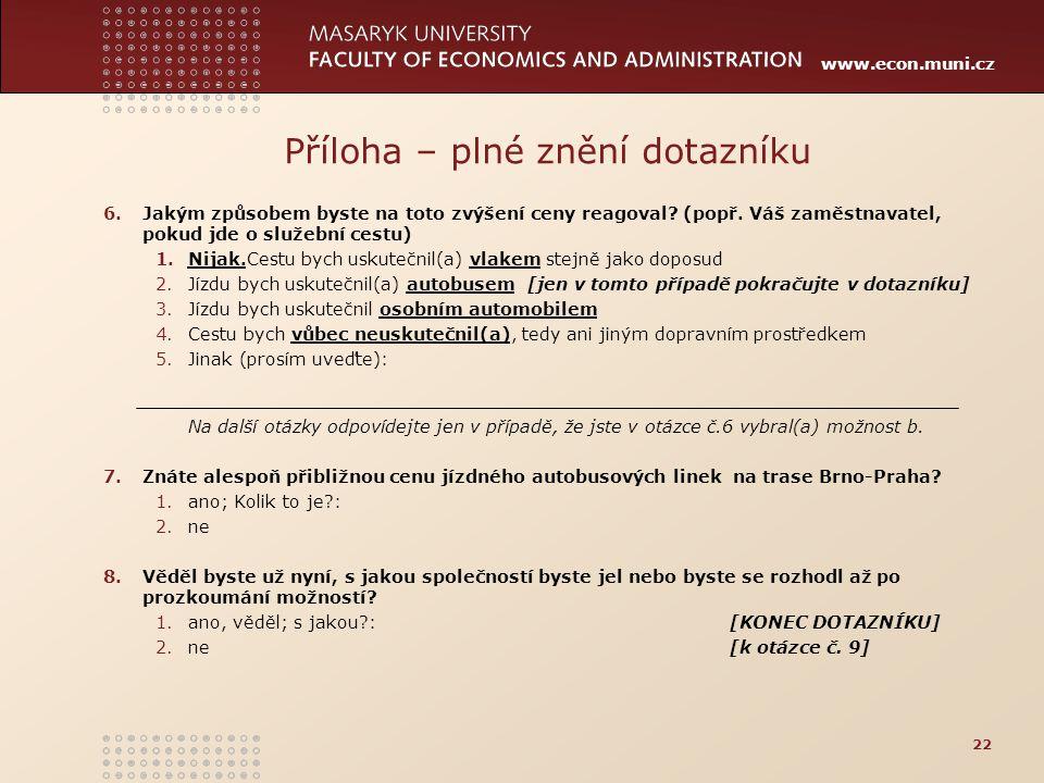www.econ.muni.cz Příloha – plné znění dotazníku 6.Jakým způsobem byste na toto zvýšení ceny reagoval? (popř. Váš zaměstnavatel, pokud jde o služební c