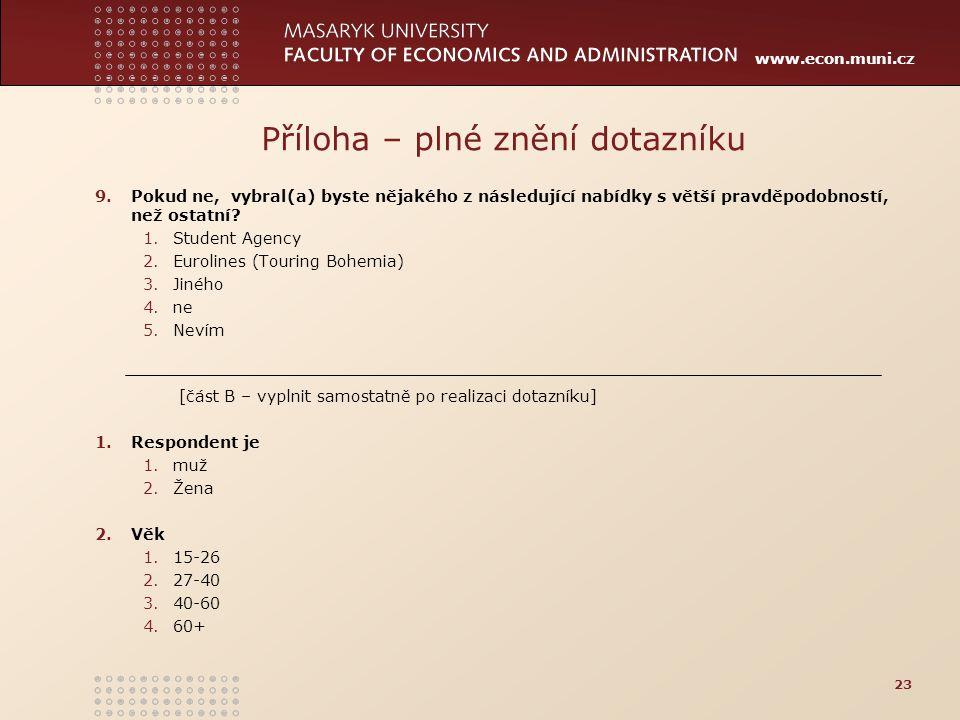 www.econ.muni.cz Příloha – plné znění dotazníku 9.Pokud ne, vybral(a) byste nějakého z následující nabídky s větší pravděpodobností, než ostatní? 1.St