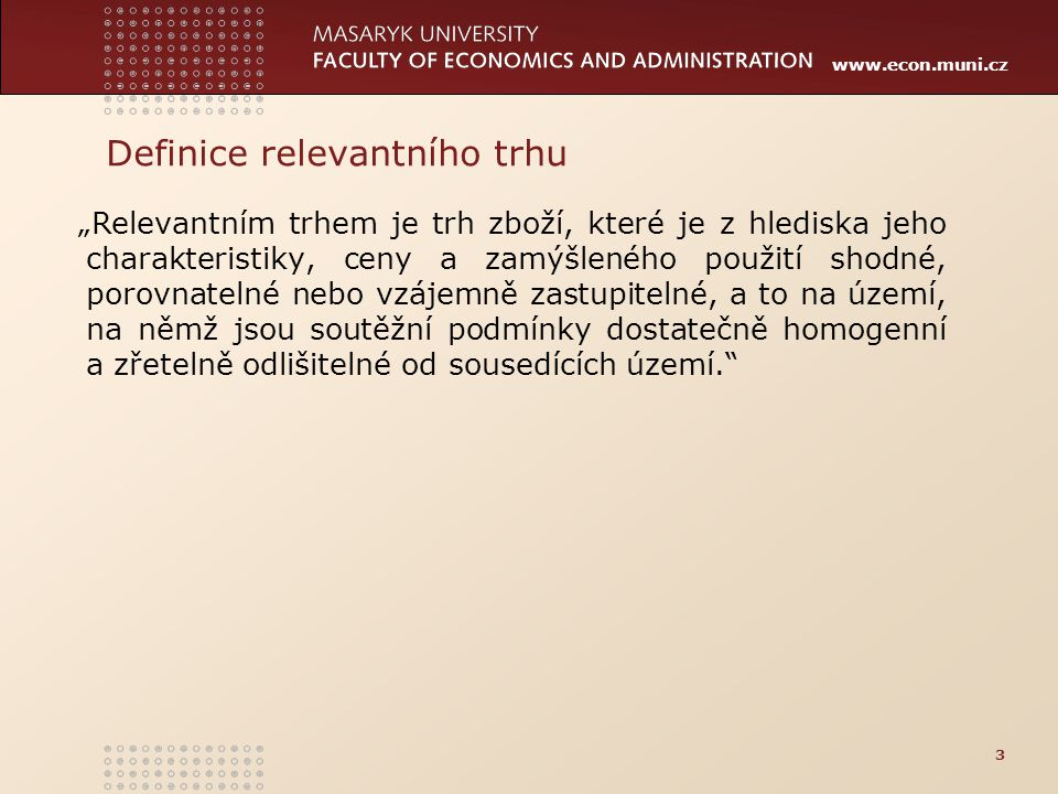 """www.econ.muni.cz Definice relevantního trhu """"Relevantním trhem je trh zboží, které je z hlediska jeho charakteristiky, ceny a zamýšleného použití shod"""