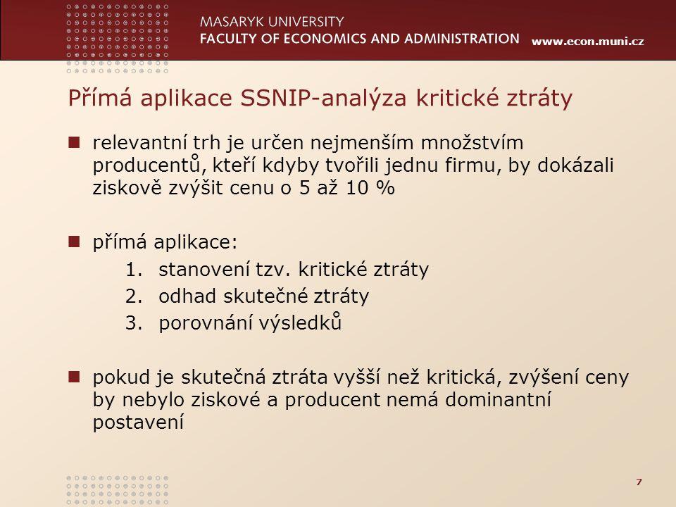 www.econ.muni.cz Přímá aplikace SSNIP-analýza kritické ztráty relevantní trh je určen nejmenším množstvím producentů, kteří kdyby tvořili jednu firmu,