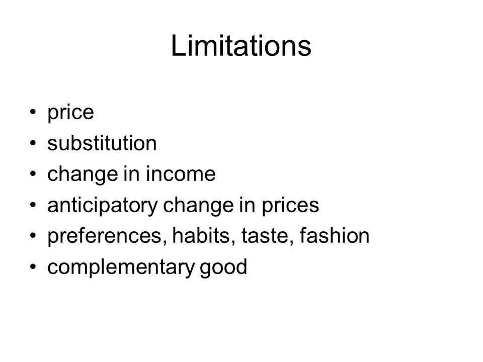 Limitations price substitution change in income anticipatory change in prices preferences, habits, taste, fashion complementary good