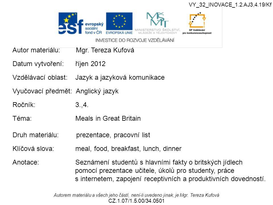 Autor materiálu: Mgr. Tereza Kufová Datum vytvoření: říjen 2012 Vzdělávací oblast: Jazyk a jazyková komunikace Vyučovací předmět: Anglický jazyk Roční