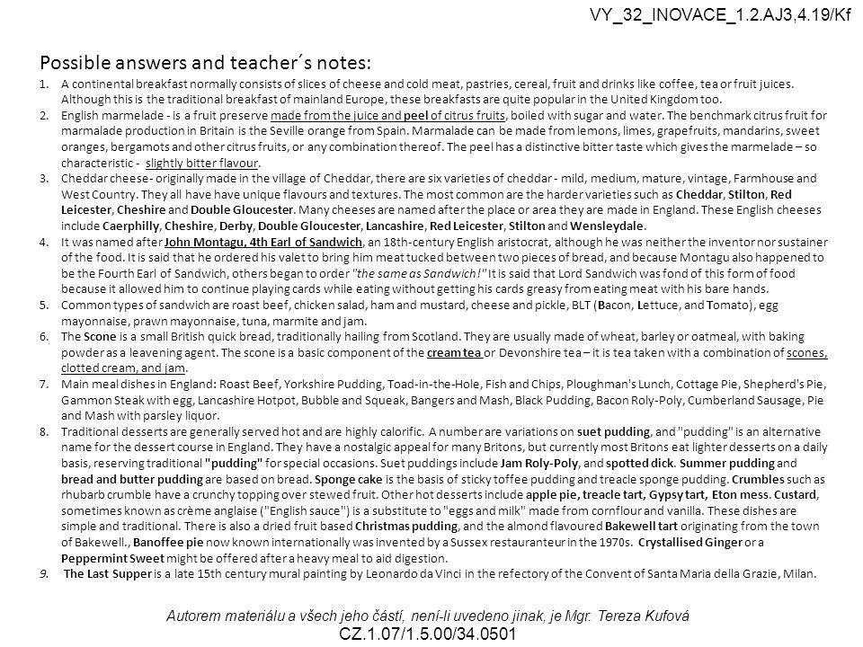 Autorem materiálu a všech jeho částí, není-li uvedeno jinak, je Mgr. Tereza Kufová CZ.1.07/1.5.00/34.0501 VY_32_INOVACE_1.2.AJ3,4.19/Kf Possible answe