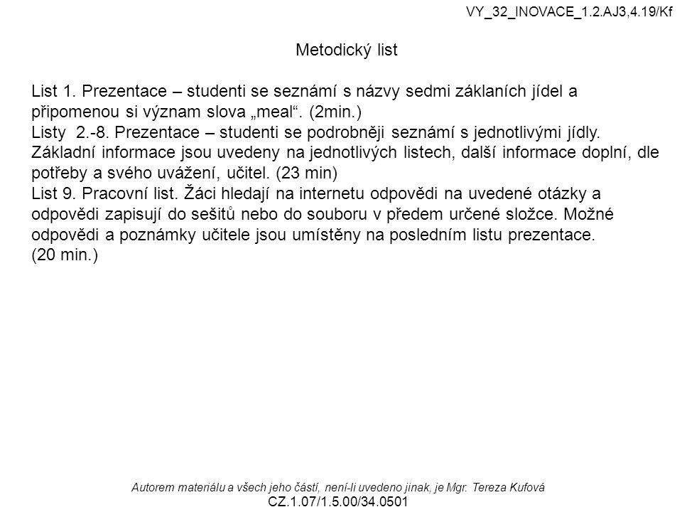 Autorem materiálu a všech jeho částí, není-li uvedeno jinak, je Mgr. Tereza Kufová CZ.1.07/1.5.00/34.0501 VY_32_INOVACE_1.2.AJ3,4.19/Kf Metodický list