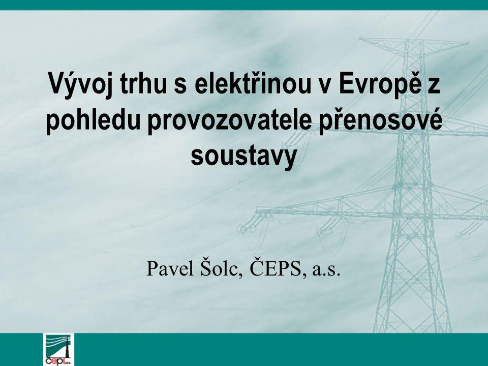 Vývoj trhu s elektřinou v Evropě z pohledu provozovatele přenosové soustavy Pavel Šolc, ČEPS, a.s.