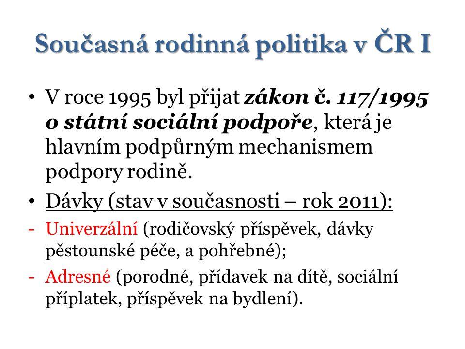 Současná rodinná politika v ČR I V roce 1995 byl přijat zákon č. 117/1995 o státní sociální podpoře, která je hlavním podpůrným mechanismem podpory ro