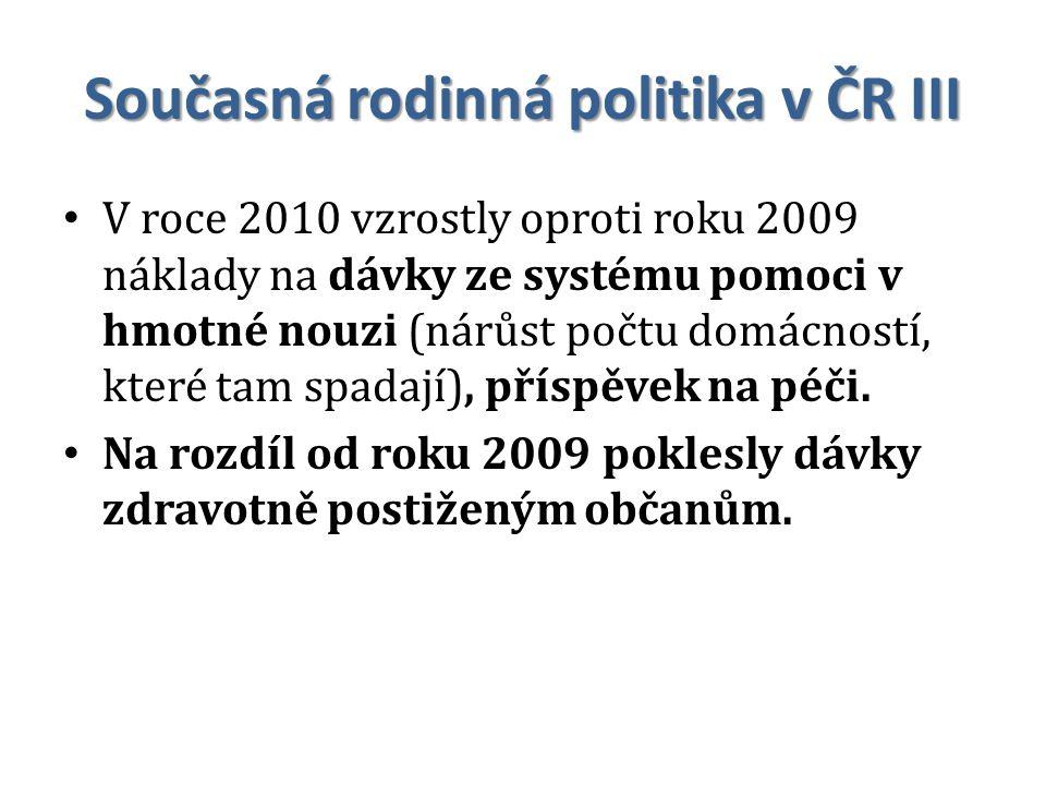 Současná rodinná politika v ČR III V roce 2010 vzrostly oproti roku 2009 náklady na dávky ze systému pomoci v hmotné nouzi (nárůst počtu domácností, k