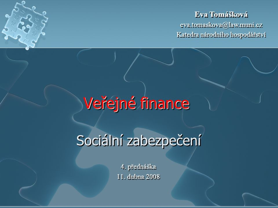 Veřejné finance Veřejné finance Sociální zabezpečení 4. přednáška 11. dubna 2008 4. přednáška 11. dubna 2008 Eva Tomášková eva.tomaskova@law.muni.cz K