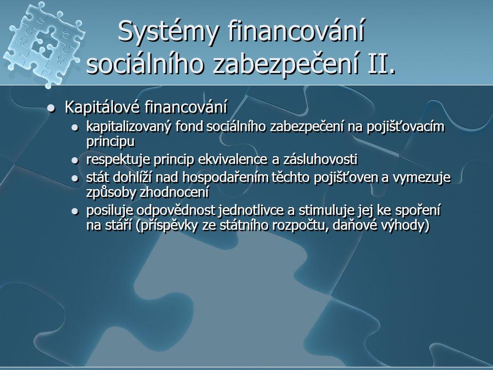 Systémy financování sociálního zabezpečení II. Kapitálové financování kapitalizovaný fond sociálního zabezpečení na pojišťovacím principu respektuje p