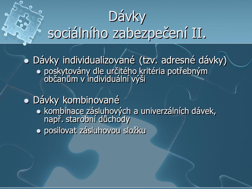 Dávky sociálního zabezpečení II. Dávky individualizované (tzv. adresné dávky) poskytovány dle určitého kritéria potřebným občanům v individuální výši