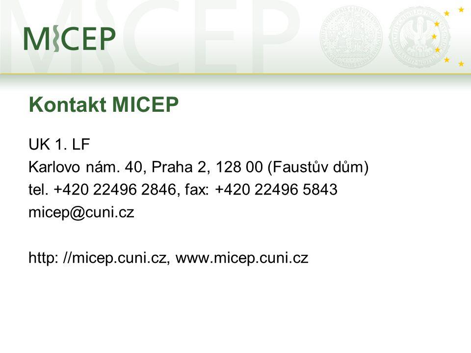 Kontakt MICEP UK 1. LF Karlovo nám. 40, Praha 2, 128 00 (Faustův dům) tel. +420 22496 2846, fax: +420 22496 5843 micep@cuni.cz http: //micep.cuni.cz,