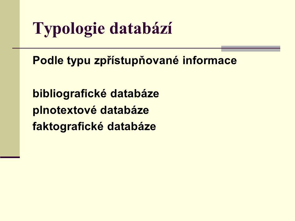 Typologie databází Podle typu zpřístupňované informace bibliografické databáze plnotextové databáze faktografické databáze