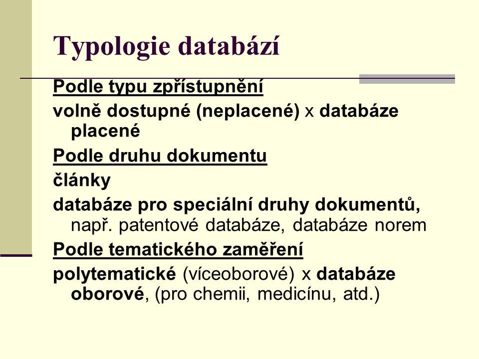 Typologie databází Podle typu zpřístupnění volně dostupné (neplacené) x databáze placené Podle druhu dokumentu články databáze pro speciální druhy dok