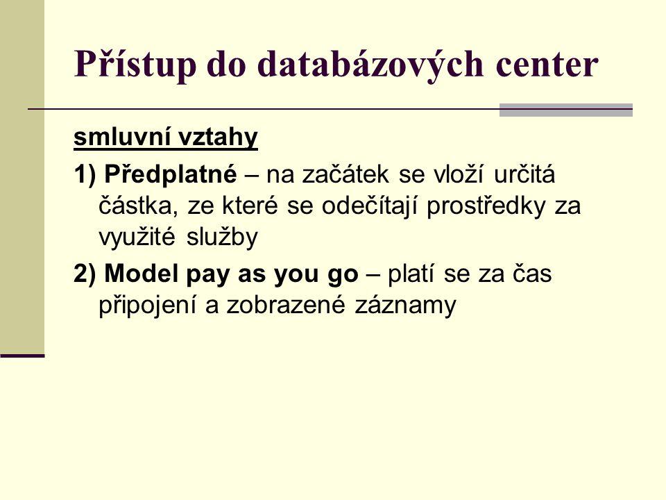 Přístup do databázových center smluvní vztahy 1) Předplatné – na začátek se vloží určitá částka, ze které se odečítají prostředky za využité služby 2)