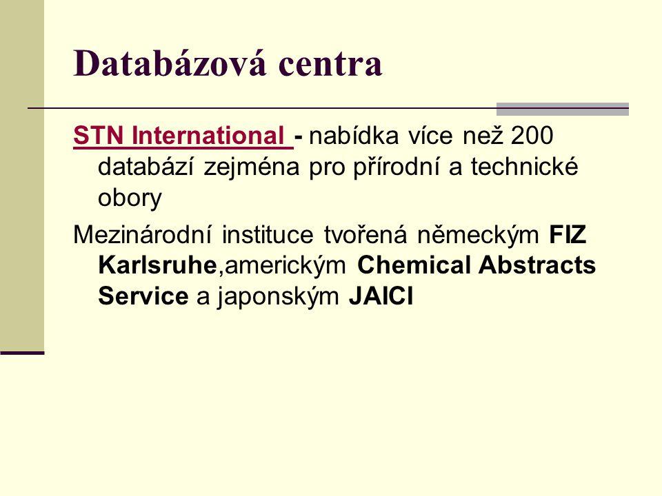 Databázová centra STN International STN International - nabídka více než 200 databází zejména pro přírodní a technické obory Mezinárodní instituce tvo