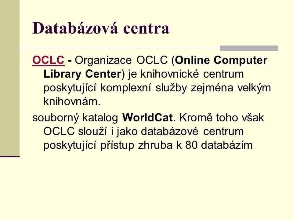 Databázová centra OCLCOCLC - Organizace OCLC (Online Computer Library Center) je knihovnické centrum poskytující komplexní služby zejména velkým kniho