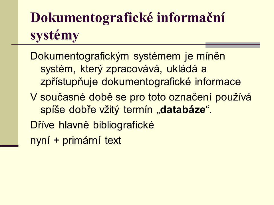 Dokumentografické informační systémy Dokumentografickým systémem je míněn systém, který zpracovává, ukládá a zpřístupňuje dokumentografické informace