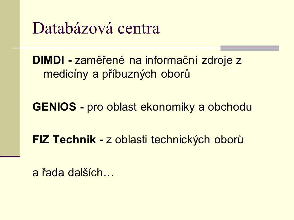 Databázová centra DIMDI - zaměřené na informační zdroje z medicíny a příbuzných oborů GENIOS - pro oblast ekonomiky a obchodu FIZ Technik - z oblasti