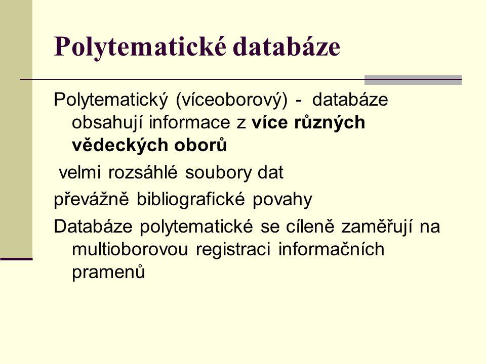 Polytematické databáze Polytematický (víceoborový) - databáze obsahují informace z více různých vědeckých oborů velmi rozsáhlé soubory dat převážně bi